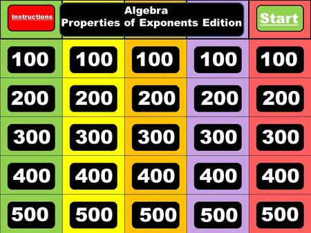 100 200 300 400 500 100 Algebra Properties of Exponents Edition Start Instructions.