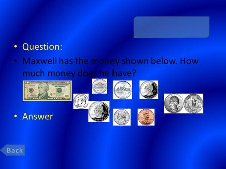 Question: Maxwell has the money shown below. How much money does he have? Answer.