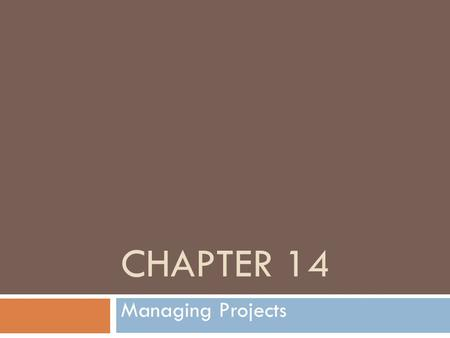 CHAPTER 14 Managing Projects. Importance of Project Management  Avoid system failure  Fail to capture business requirements  Fail to provide organizational.