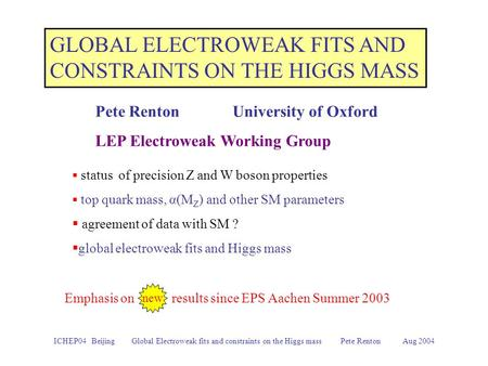 ICHEP04 Beijing Global Electroweak fits and constraints on the Higgs mass Pete Renton Aug 2004 GLOBAL ELECTROWEAK FITS AND CONSTRAINTS ON THE HIGGS MASS.