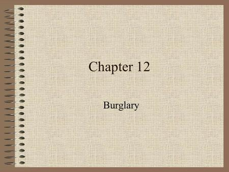 Chapter 12 Burglary. Burglary Definitions The unlawful entry of a structure to commit a felony or theft, even though no force was used to gain entry –