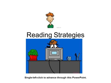Reading Strategies Single-left-click to advance through this PowerPoint.