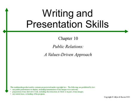 Copyright © Allyn & Bacon 2000 Writing and Presentation Skills Chapter 10 Public Relations: A Values-Driven Approach This multimedia product and its contents.