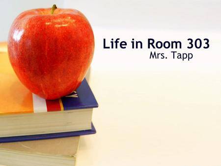 Life in Room 303 Mrs. Tapp. Daily Schedule 8:15-8:30 Daily Oral Language and Math Review 8:30-9:00 Words Their Way 9:00-10:30 Reading Block – Small groups.