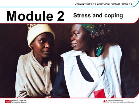 Module 2 Stress and coping COMMUNITY-BASED PSYCHOSOCIAL SUPPORT · MODULE 2.