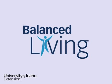 Unit 1: Balance Your Time Balanced Living Definition Stability, equality, harmony Caring appropriately for all life areas Don't over-do or under-do ©