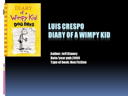 Author: Jeff Kinney Date/year pub:2009 Type of book: Non Fiction.