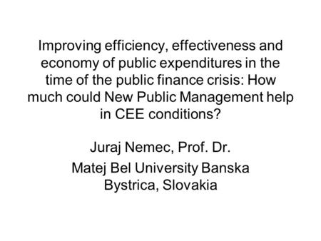 Improving efficiency, effectiveness and economy of public expenditures in the time of the public finance crisis: How much could New Public Management help.
