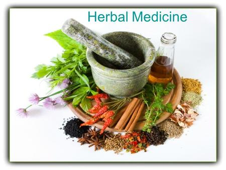 Herbal Medicine. Herbal medicine has been used for thousands of years. Healing rituals Ayurveda Traditional Chinese Medicine (TCM)