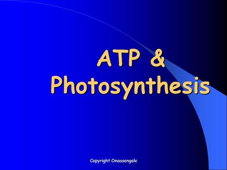 Copyright Cmassengale ATP & Photosynthesis. What Is ATP? Energy used by all Cells Adenosine Triphosphate Organic molecule containing high- energy Phosphate.