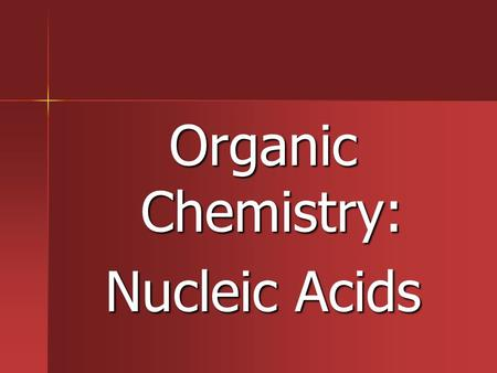 Organic Chemistry: Nucleic Acids. Review of ORGANIC CHEMISTRY Definition: Definition: –Contains CARBON (C) CARBON (C) –Can also contain HYDROGEN (H) AND.