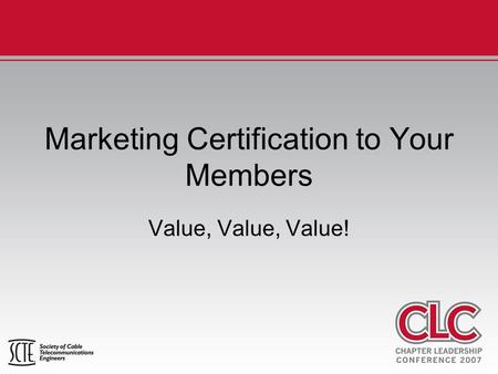 Marketing Certification to Your Members Value, Value, Value!