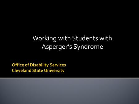 Working with Students with Asperger's Syndrome.  A developmental disorder  Part of the autism spectrum disorders  Communication and socialization 