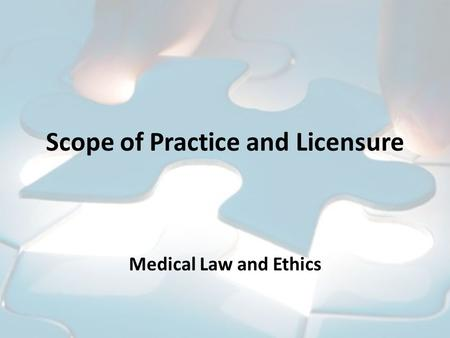 Scope of Practice and Licensure Medical Law and Ethics.