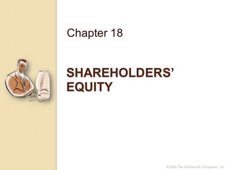 SHAREHOLDERS' EQUITY Chapter 18 © 2009 The McGraw-Hill Companies, Inc.