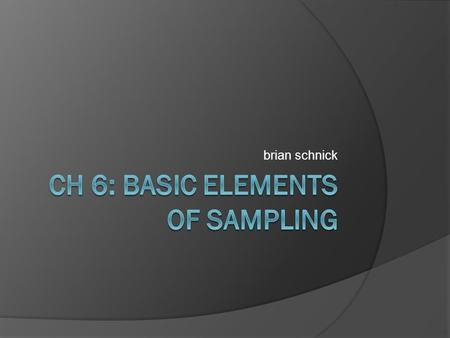 Brian schnick. BASIC CONCEPTS IN SAMPLING  Advantages of Sampling  Sampling Error  Sampling Procedure.