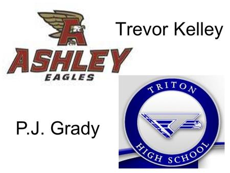 Trevor Kelley P.J. Grady. Trevor Kelley I play football and baseball for Ashley High School, i have verbaly commited to UNC Chapel Hill to play baseball.