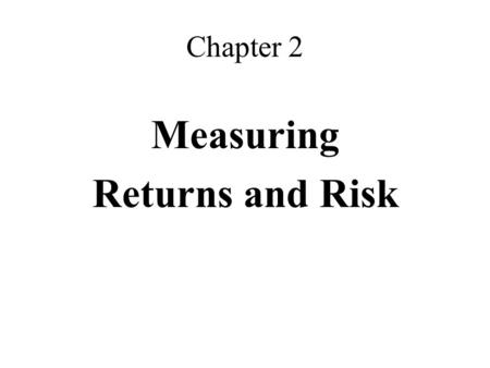 Chapter 2 Measuring Returns and Risk.