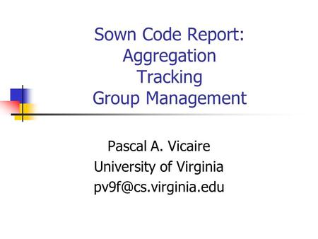 Sown Code Report: Aggregation Tracking Group Management Pascal A. Vicaire University of Virginia