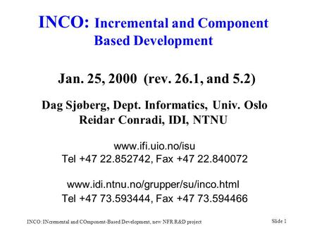 Slide 1 INCO: INcremental and COmponent-Based Development, new NFR R&D project INCO: Incremental and Component Based Development Jan. 25, 2000 (rev. 26.1,