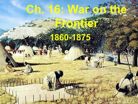 Ch. 16: War on the Frontier 1860-1875 Warm-up List uses the Native Americans may have had for the buffalo.