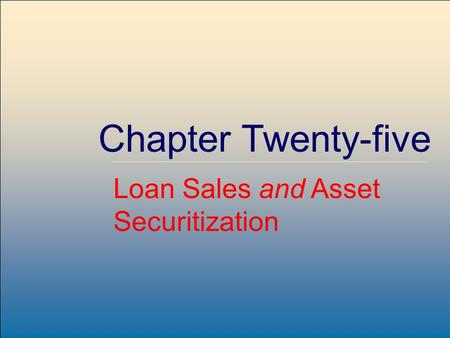 McGraw-Hill /Irwin Copyright © 2004 by The McGraw-Hill Companies, Inc. All rights reserved. 25-1 Chapter Twenty-five Loan Sales and Asset Securitization.