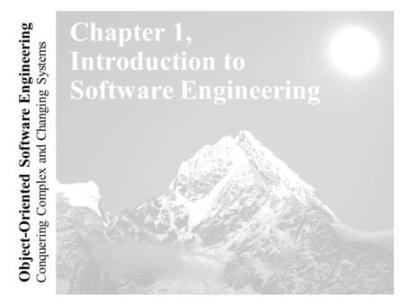 Conquering Complex and Changing Systems Object-Oriented Software Engineering Chapter 1, Introduction to Software Engineering.