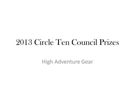 2013 Circle Ten Council Prizes High Adventure Gear.