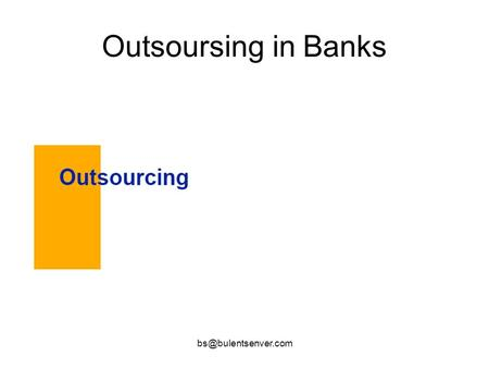 Outsoursing in Banks. Traditional Reasons for Outsourcing.