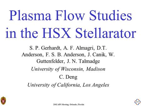 2002 APS Meeting, Orlando, Florida Plasma Flow Studies in the HSX Stellarator S. P. Gerhardt, A. F. Almagri, D.T. Anderson, F. S. B. Anderson, J. Canik,