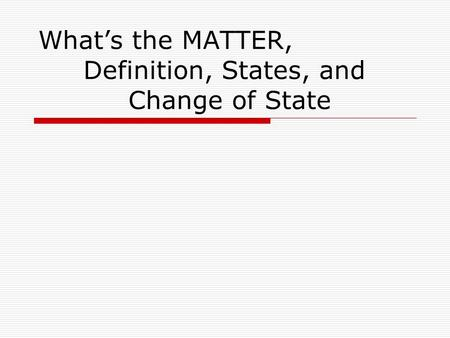 What's the MATTER, Definition, States, and Change of State