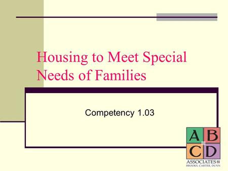 Housing to Meet Special Needs of Families Competency 1.03.