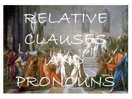 RELATIVE CLAUSES AND PRONOUNS. RELATIVE CLAUSES CANNOT STAND ALONE! THEY ARE DEPENDENT CLAUSES ATTACHED TO A MAIN CLAUSE.