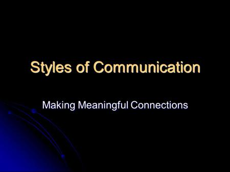 Styles of Communication Making Meaningful Connections.