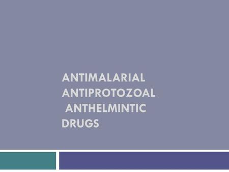 Antimalarial Antiprotozoal Anthelmintic Drugs
