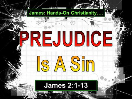 James: Hands-On Christianity…. James 2:1-13. No one can determine the heart of another from the outside. That's why James says in James 2:1-13, that ""