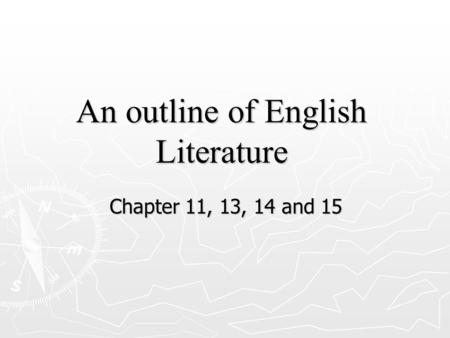 An outline of English Literature Chapter 11, 13, 14 and 15.