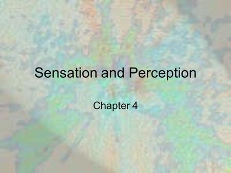 Sensation and Perception Chapter 4. Sensation and Perception: The Basics Absolute Threshold Difference Threshold Signal-Detection Theory Sensory Adaptation.