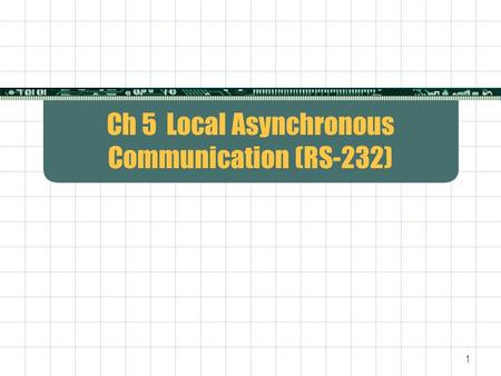 1 Ch 5 Local Asynchronous Communication (RS-232).