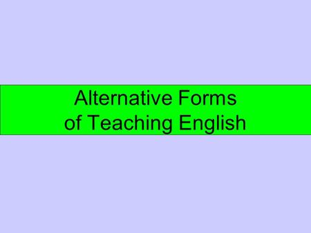 Alternative Forms of Teaching English. Panel discussions Debates Presentations Talk shows Projects.