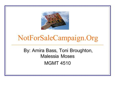 NotForSaleCampaign.Org By: Amira Bass, Toni Broughton, Malessia Moses MGMT 4510.