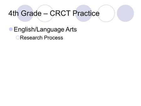 4th Grade – CRCT Practice English/Language Arts  Research Process.