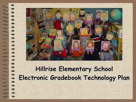 Hillrise Elementary School Electronic Gradebook Technology Plan.