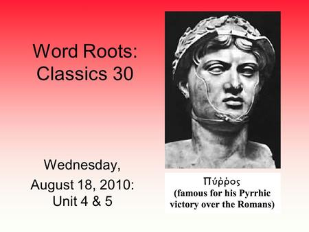 Word Roots: Classics 30 Wednesday, August 18, 2010: Unit 4 & 5.