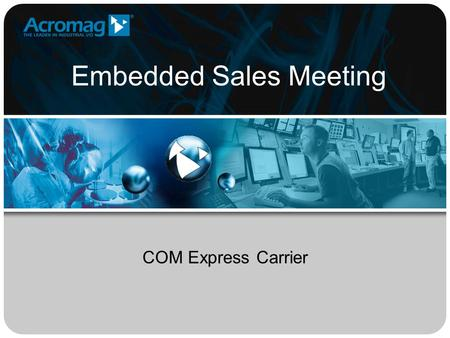 Embedded Sales Meeting COM Express Carrier. COM Express Carrier Card What is it? –Two PMC slot or two XMC slot on the top side of the board and one COM.