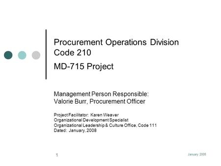 January 2008 1 Procurement Operations Division Code 210 MD-715 Project Management Person Responsible: Valorie Burr, Procurement Officer Project Facilitator: