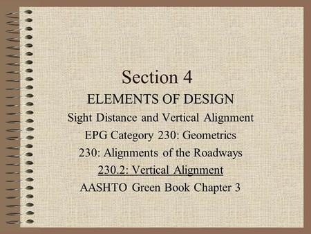 Section 4 ELEMENTS OF DESIGN Sight Distance and Vertical Alignment