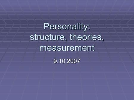 Personality: structure, theories, measurement 9.10.2007.