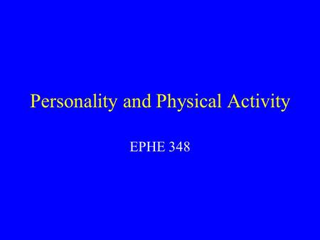 Personality and Physical Activity EPHE 348. What is Personality? Basic definition - dimensions of individual differences in tendencies to show consistent.