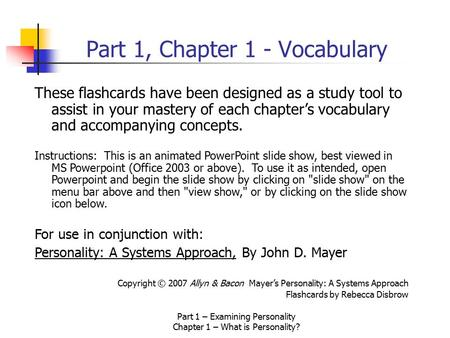 Part 1 – Examining Personality Chapter 1 – What is Personality? Part 1, Chapter 1 - Vocabulary These flashcards have been designed as a study tool to.